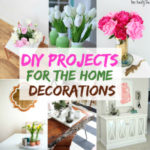 DIY Projects For The Home Decorations